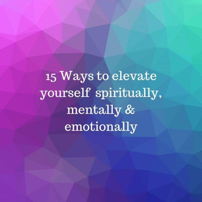 15 Ways to Increase your growth spiritually, mentally & emotionally